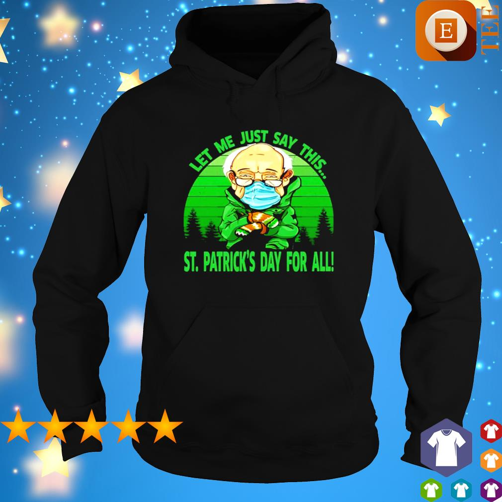 Bernie Sanders let me just say this St Patrick's Day for all s hoodie