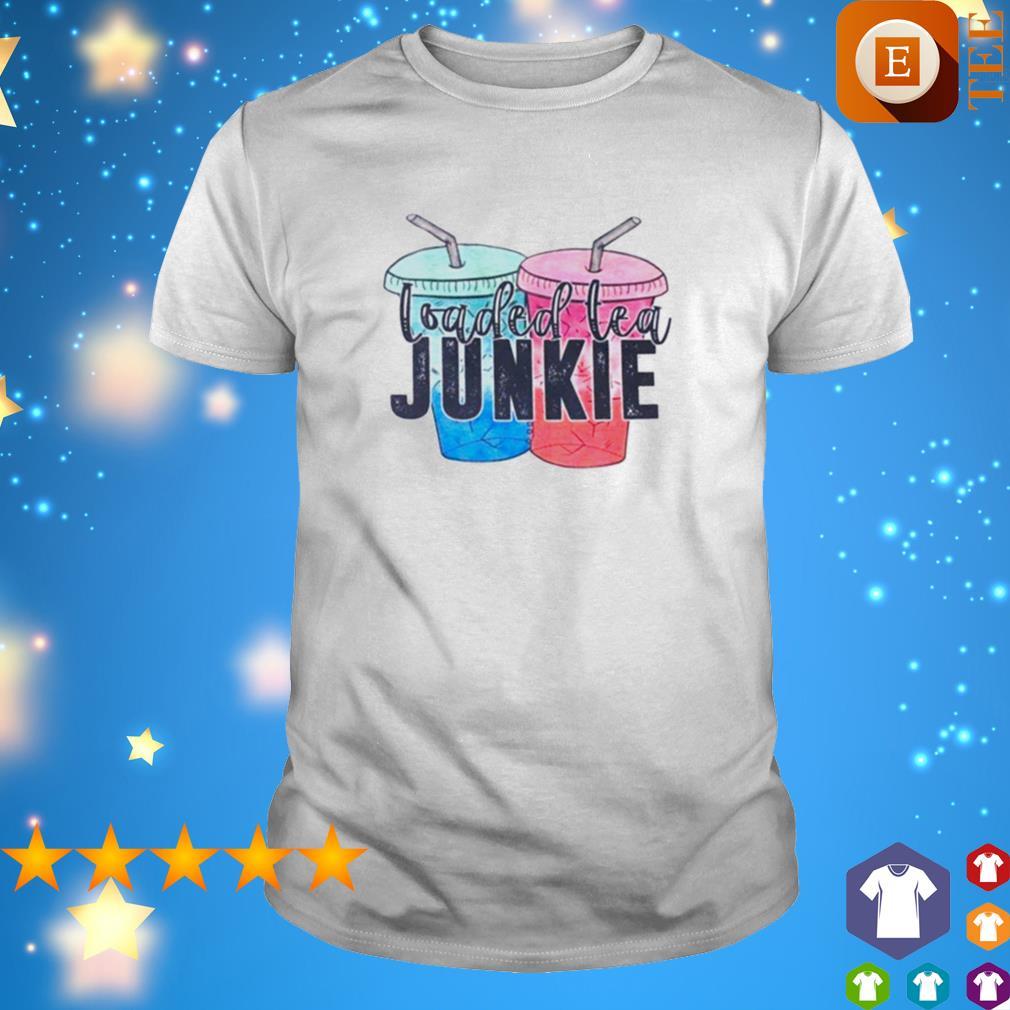 Loaded tea junkie shirt