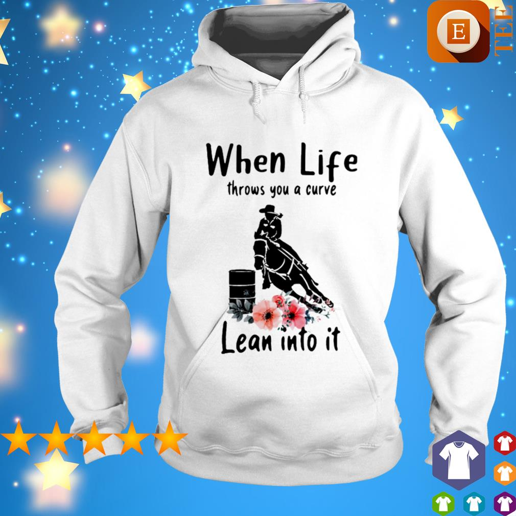 Riding horse when life throws you a curve lean into it s hoodie