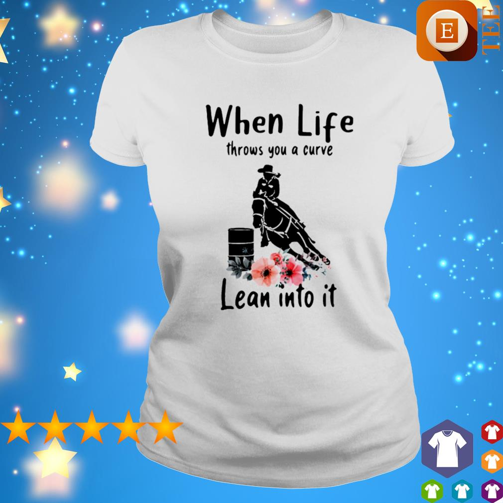 Riding horse when life throws you a curve lean into it s ladies tee