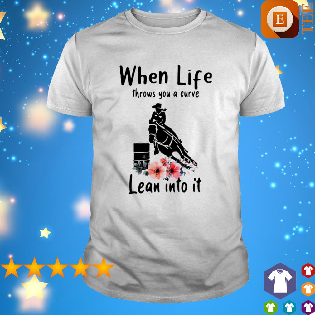 Riding horse when life throws you a curve lean into it shirt