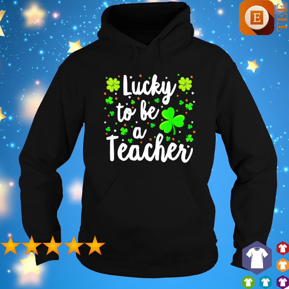 Shamrock lucky to be a teacher St Patrick's Day s hoodie