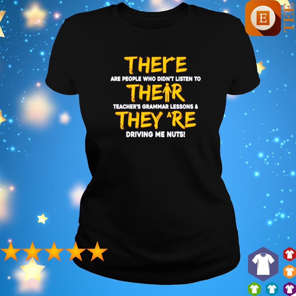 There are people who didn't listen to their teacher's grammar lessons s ladies tee
