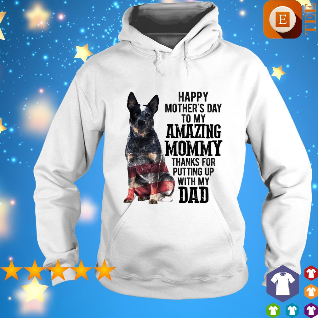 Blue Heeler Happy mother's day to my amazing mommy thanks for putting up s hoodie