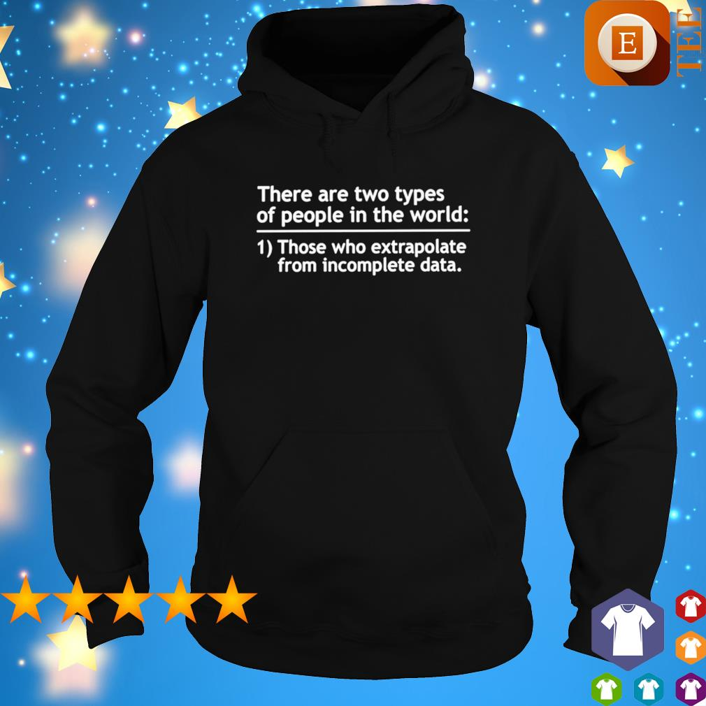 There are two types of people in the world those who extrapolate from incomplete data s hoodie