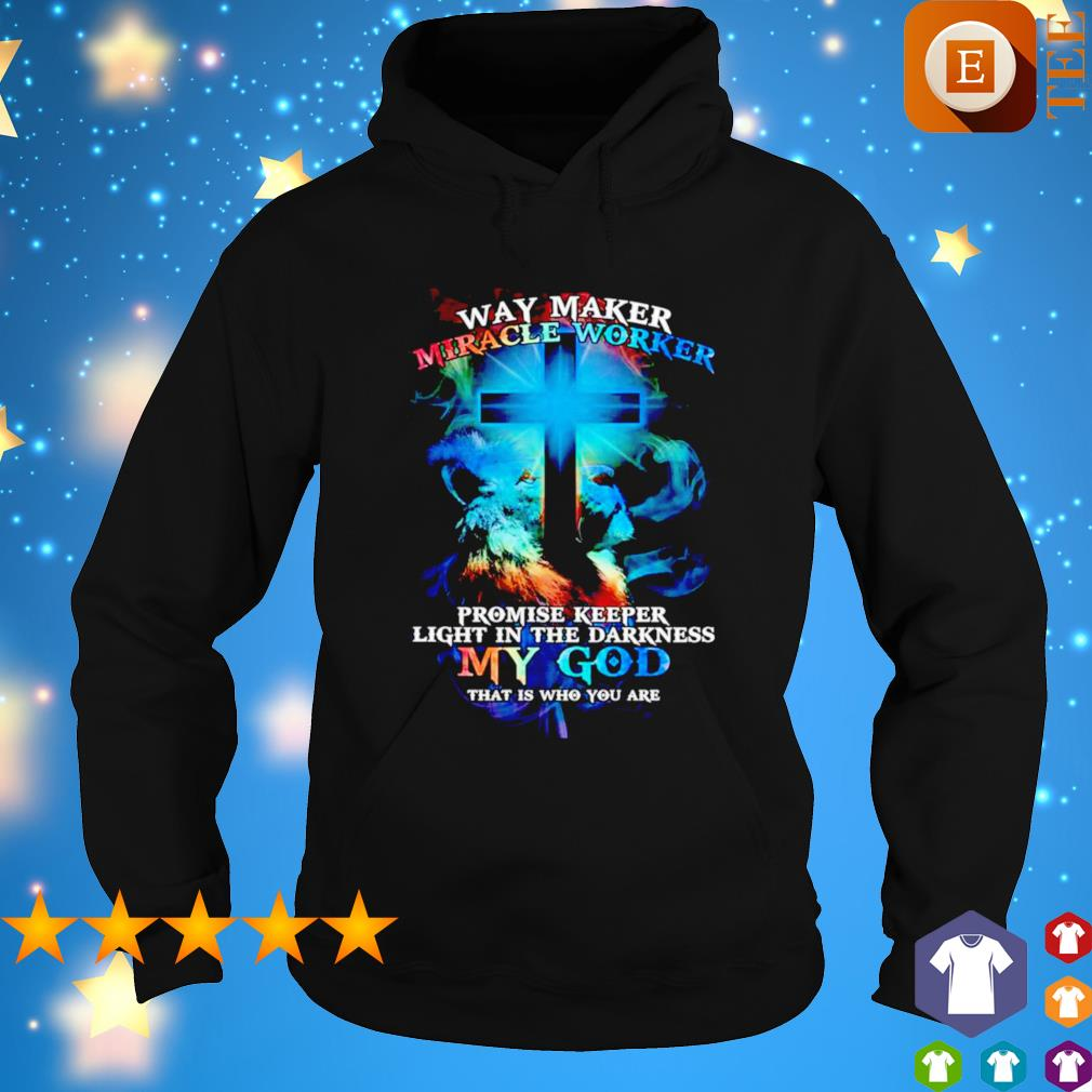 Way maker miracle worker promise keeper light in the darkness my god that is who you are s hoodie