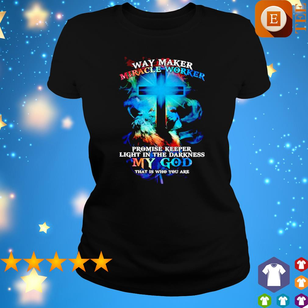 Way maker miracle worker promise keeper light in the darkness my god that is who you are s ladies tee