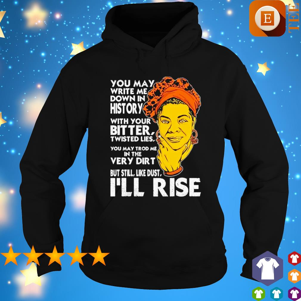 You may write me down in history with you bitter I'll rise s hoodie