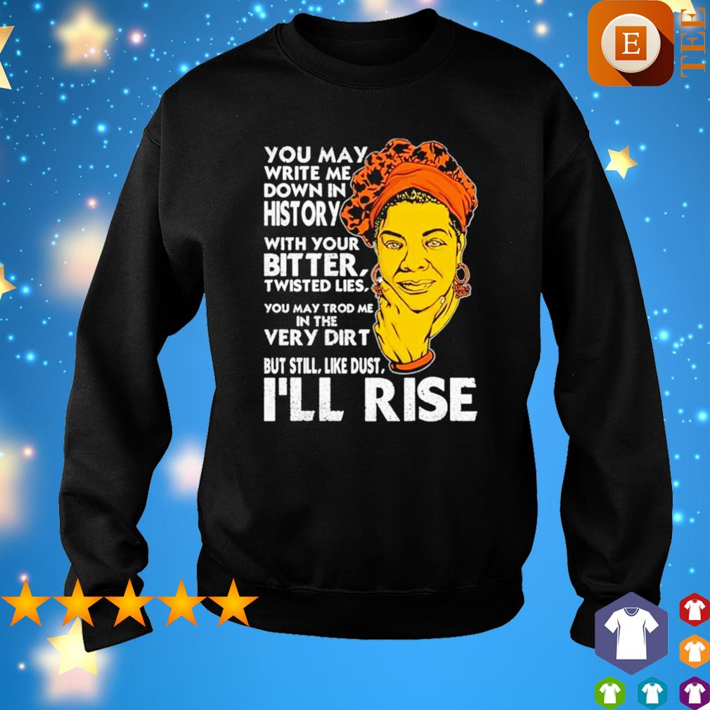 You may write me down in history with you bitter I'll rise s sweater