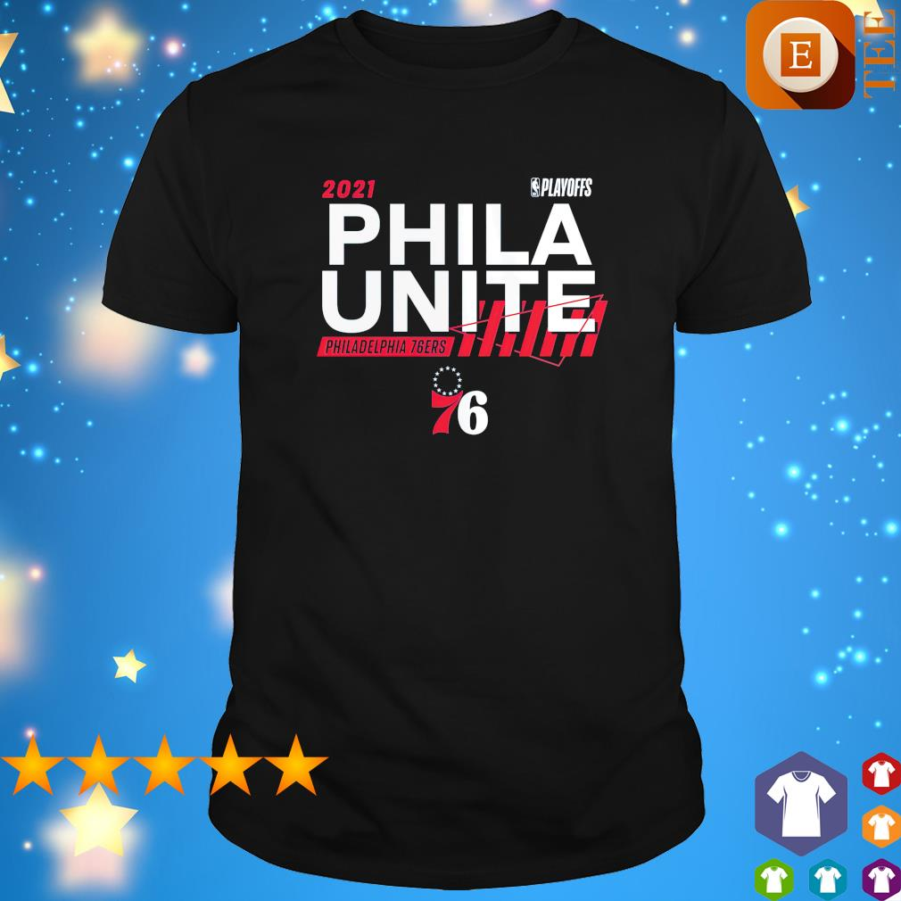2021 NBA Playoffs Phila Unite Philadelphia 76ers shirt