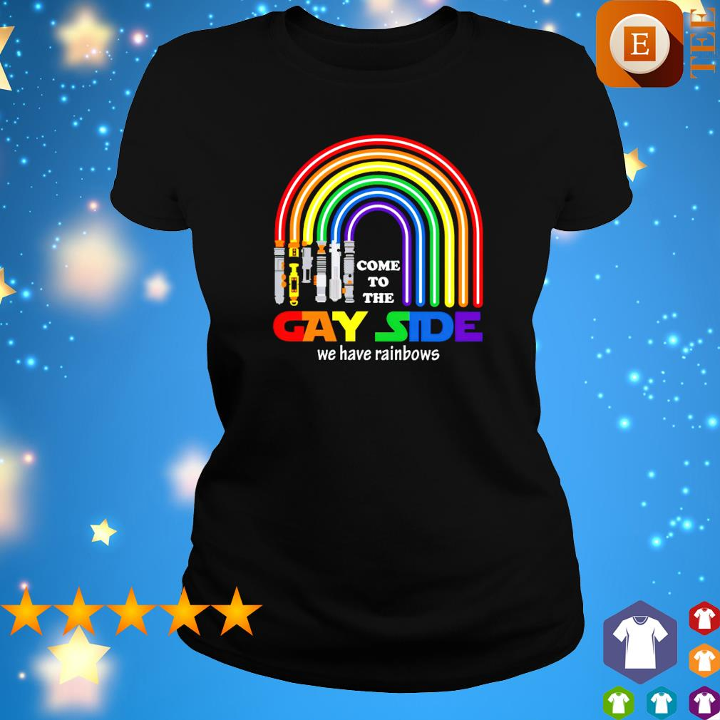 Lightsaber come to the gay side we have rainbows s ladies tee
