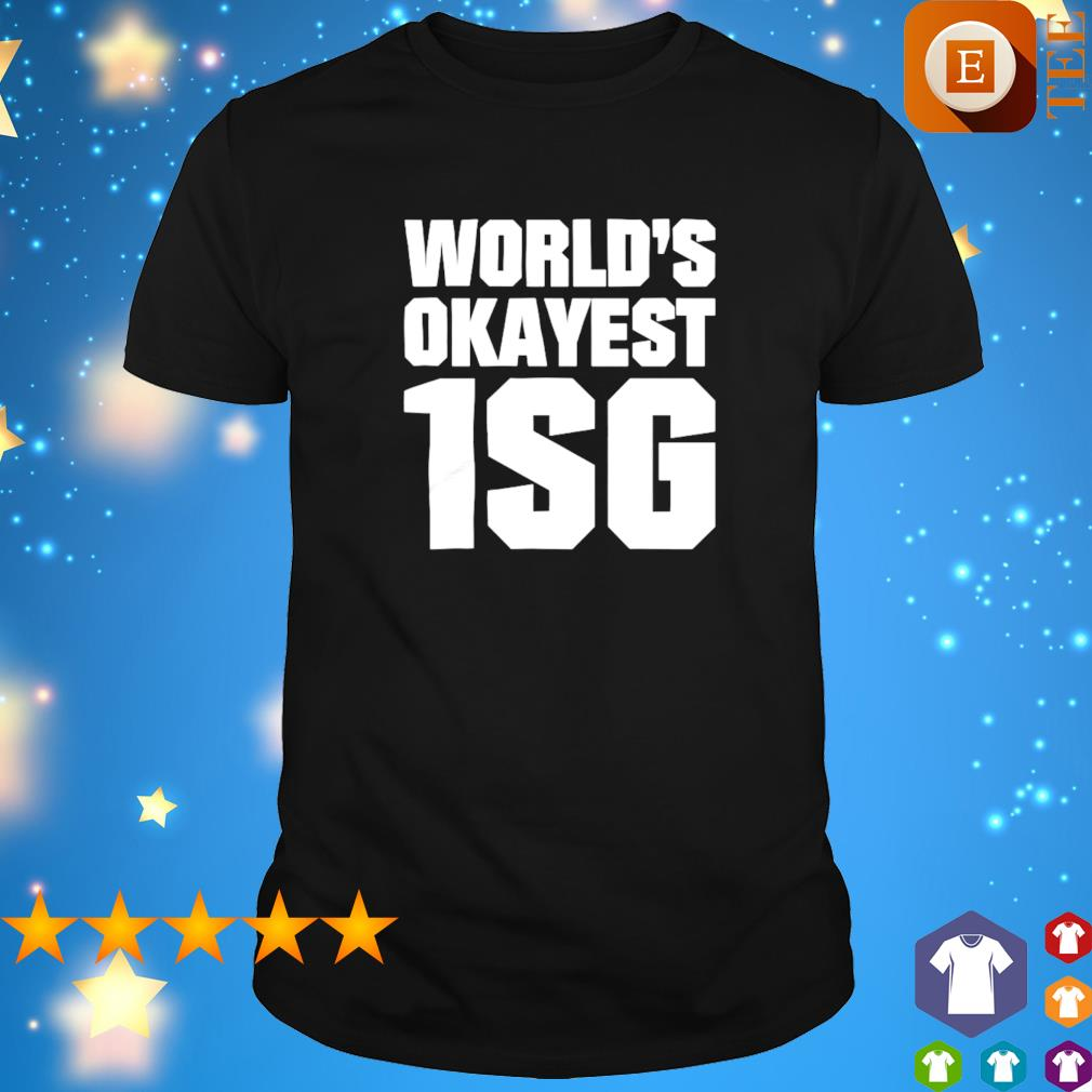 World's okayest 1SG shirt