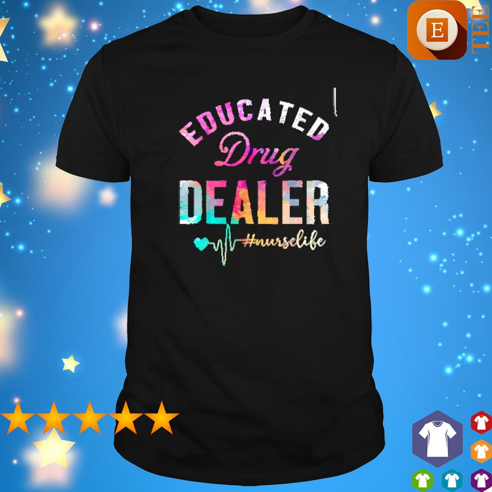 Educated Drug dealer nurselife shirt