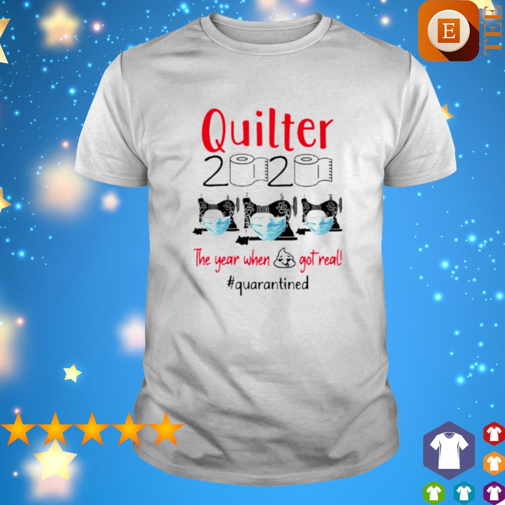 Quilter 2020 The Year When Shit got real qanrantined shirt