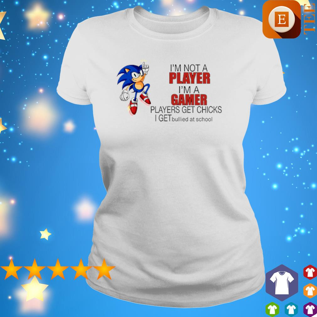 Sonic I'm not a player I'm a gamer players get chicks s 4