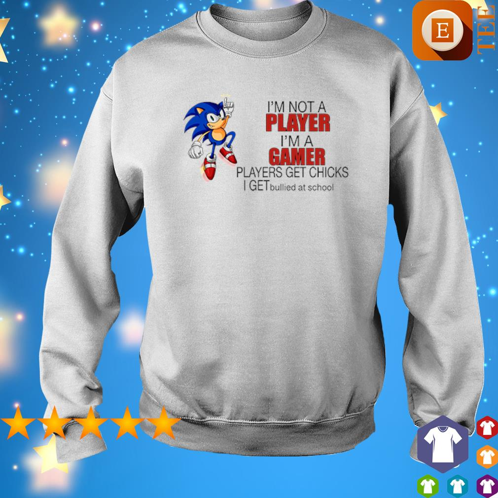 Sonic I'm not a player I'm a gamer players get chicks s 8