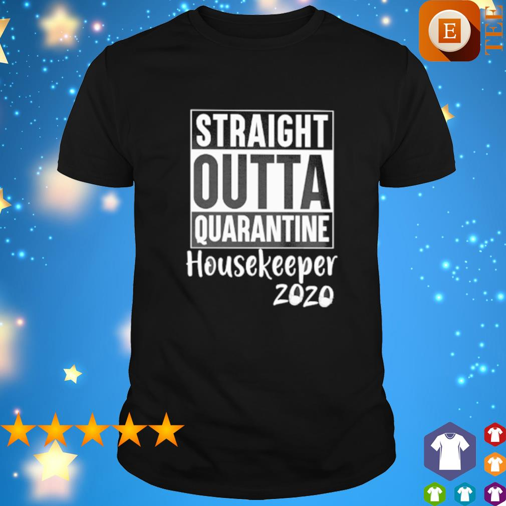 Straight outta quarantine Housekeeper 2020 shirt