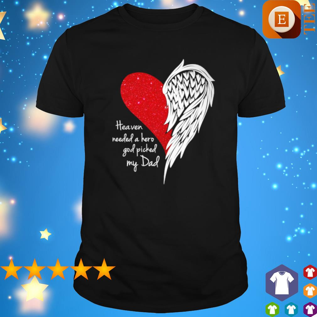 Angel heart heaven needed a hero God picked my Dad shirt