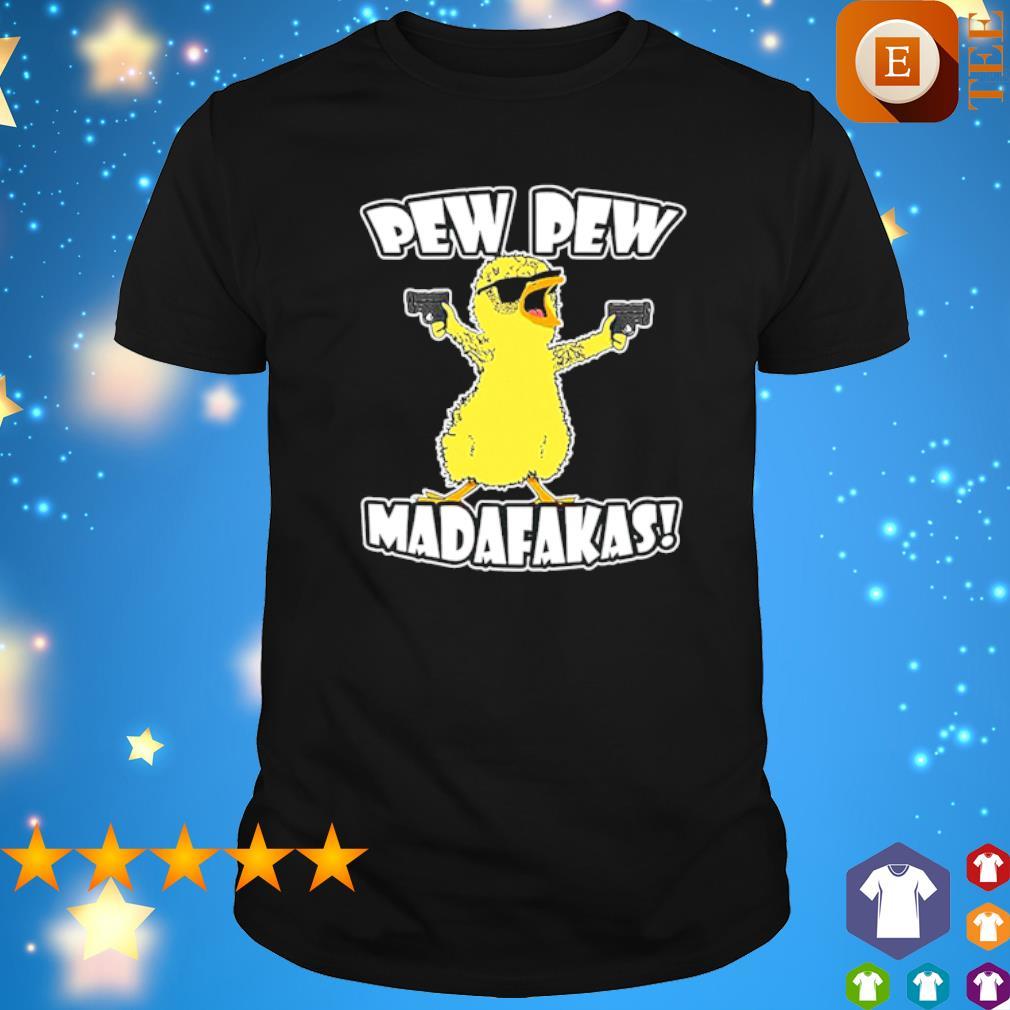 Chicken pewpew madafakas shirt
