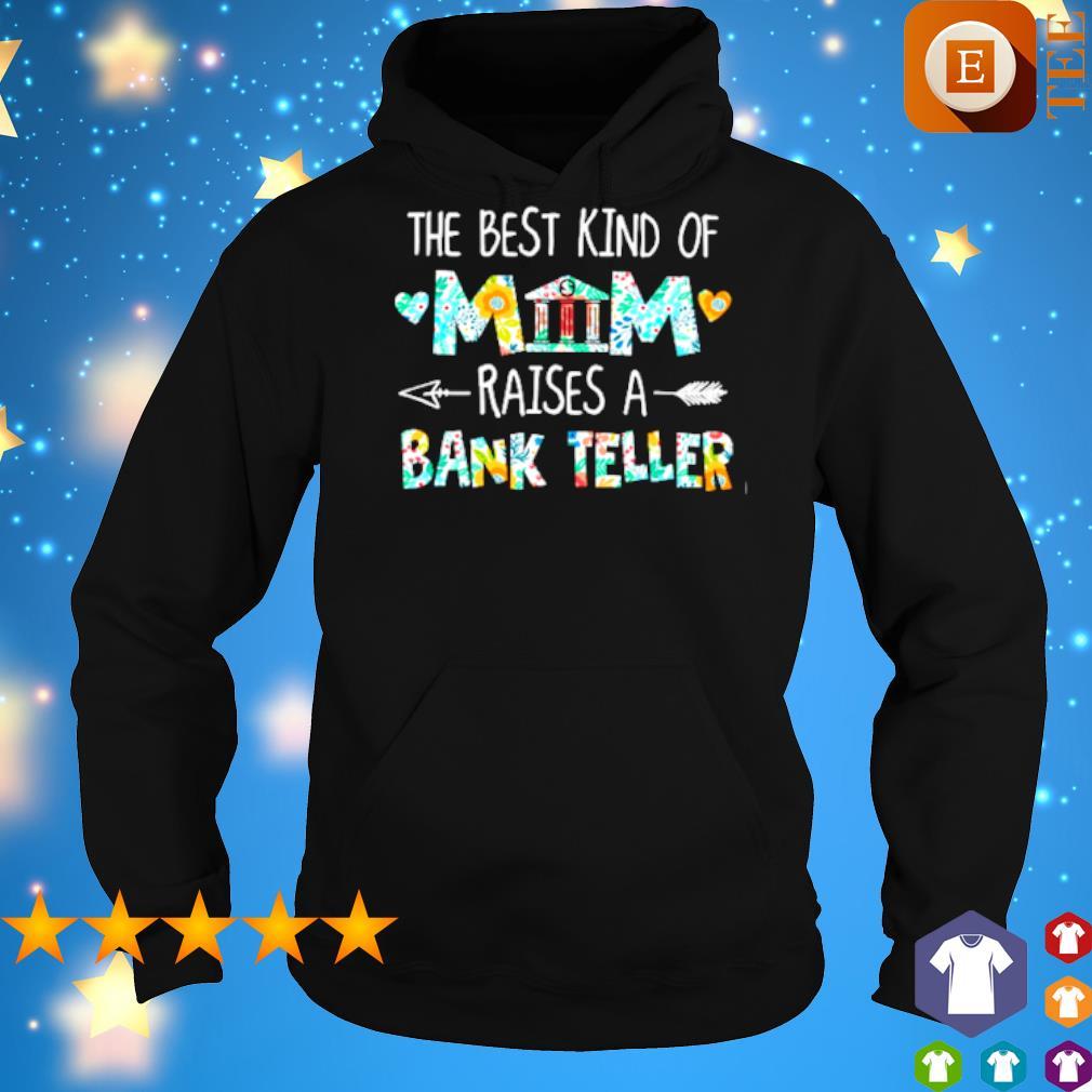 Hoodie The Best Kind of Mom Raises A Bank Teller