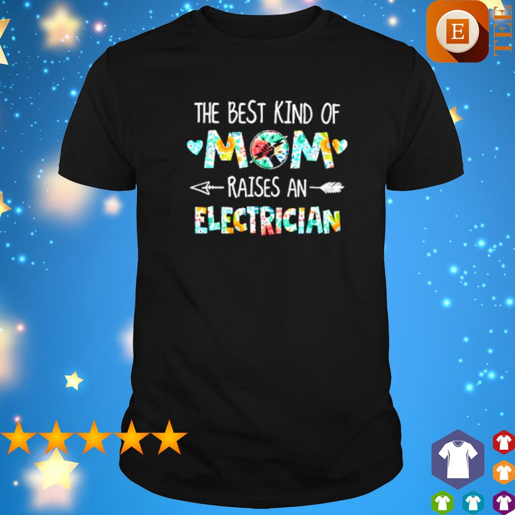 The best kind of mom raises an Electrician shirt