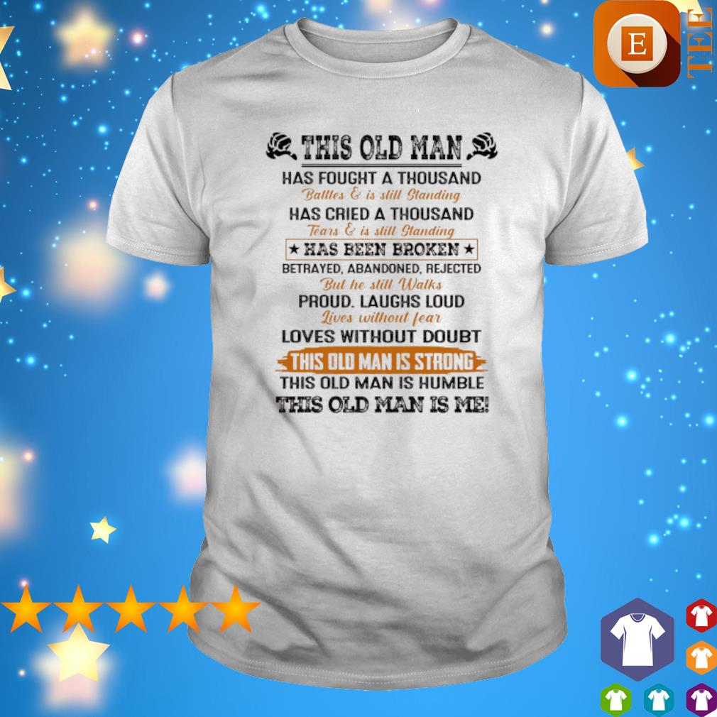 This old man has fought a thousand this old man is strong shirt