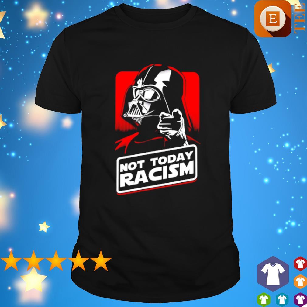 Darth Vader not today racism shirt
