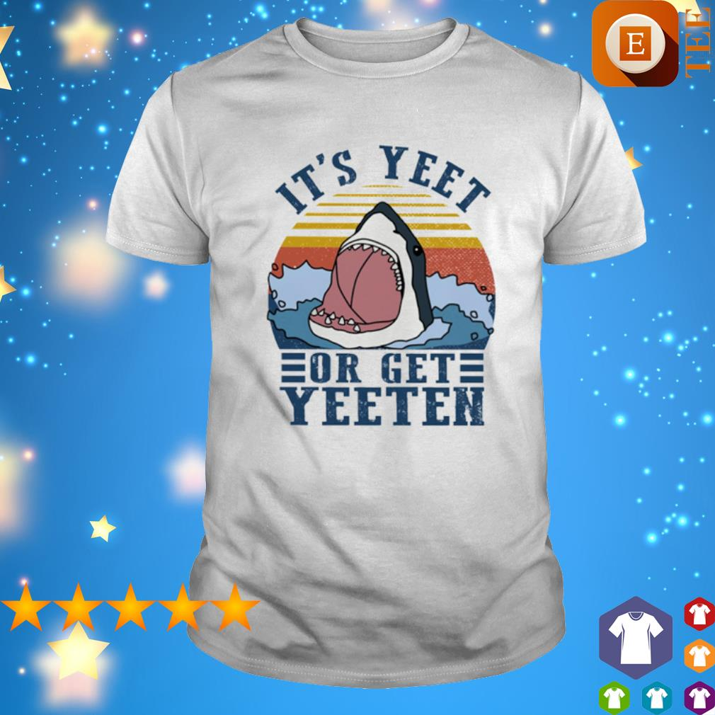 It's Yeet Or Get Yeeten Shark vintage shirt