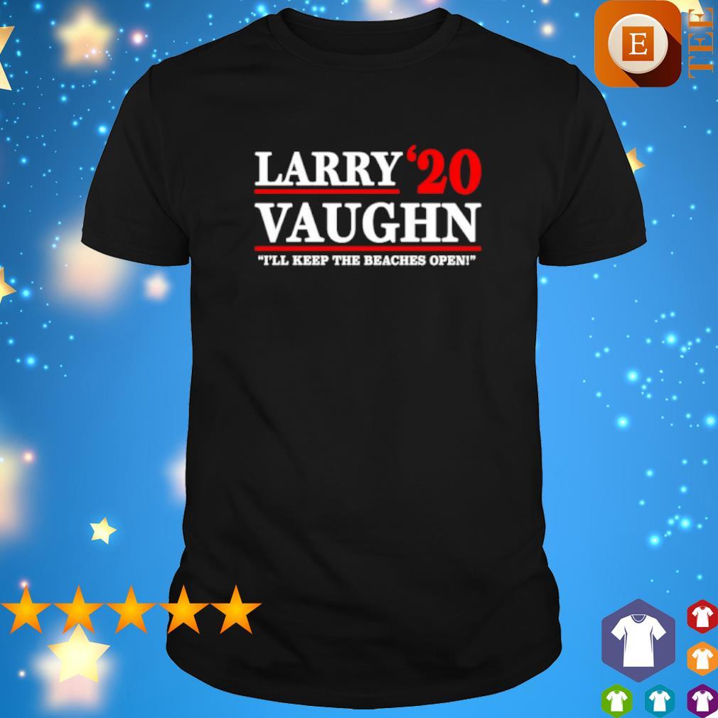 Larry Vayghn 2020 I'll Keep the beaches open shirt