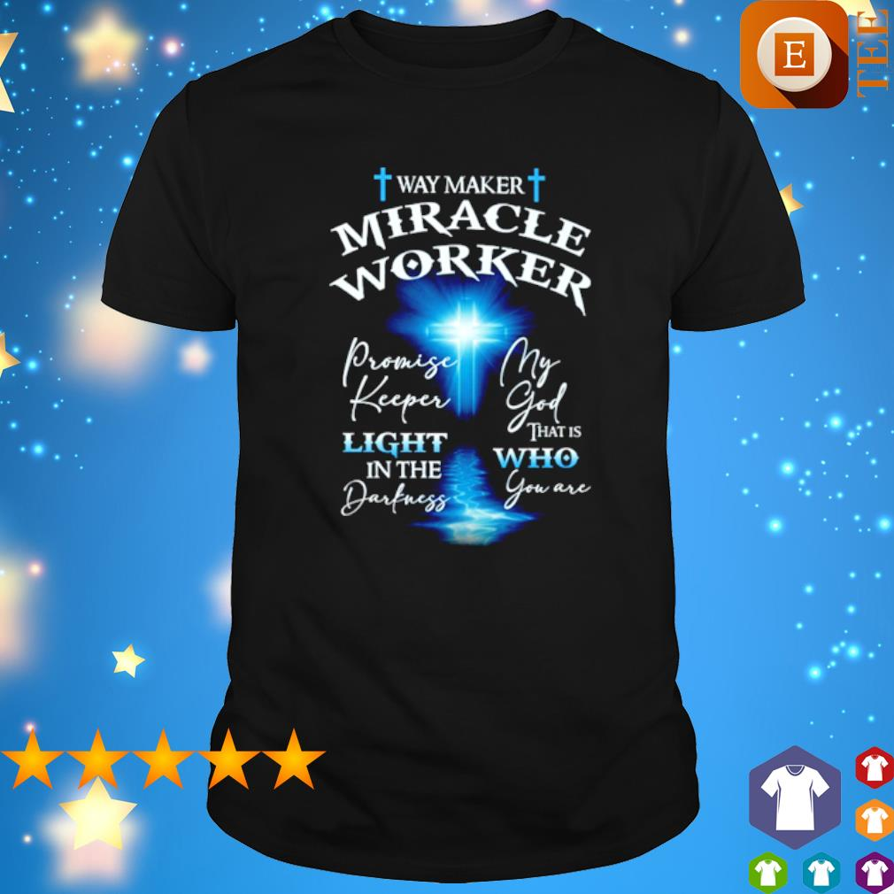 Way maker miracle worker shirt