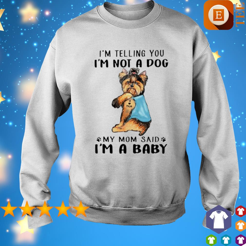 Yorkshire Terrier I'm telling you I'm not a dog my Mom said I'm a baby s 8