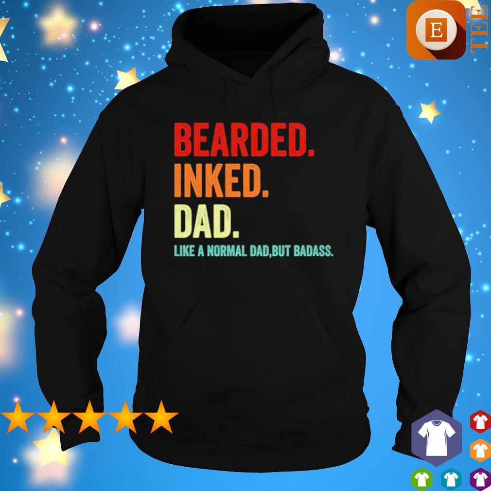 Bearded inked Dad like a normal Dad s hoodie