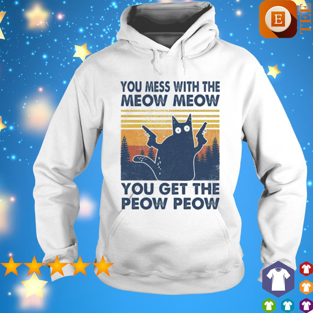 Cat you mess with the meow meow you get the peow peow vintage s hoodie