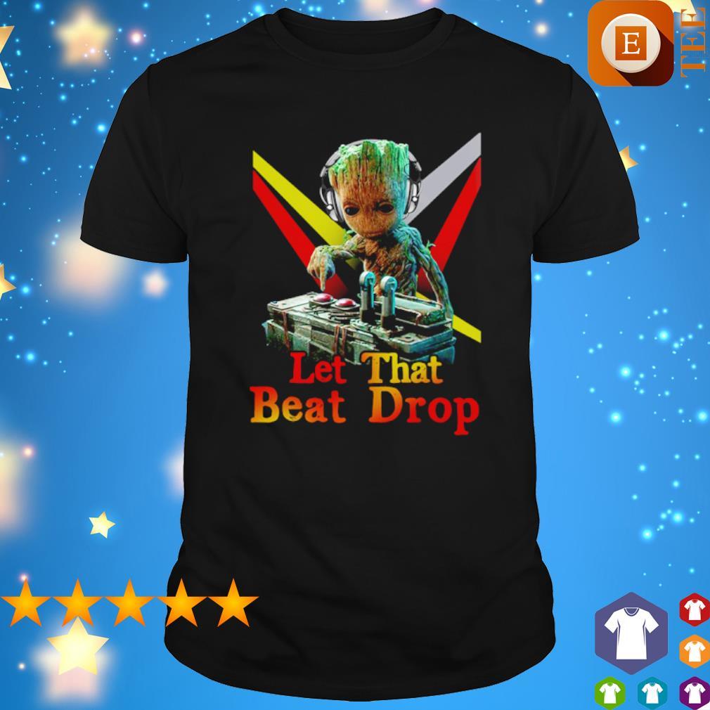 DJ Groot let that beat drop shirt