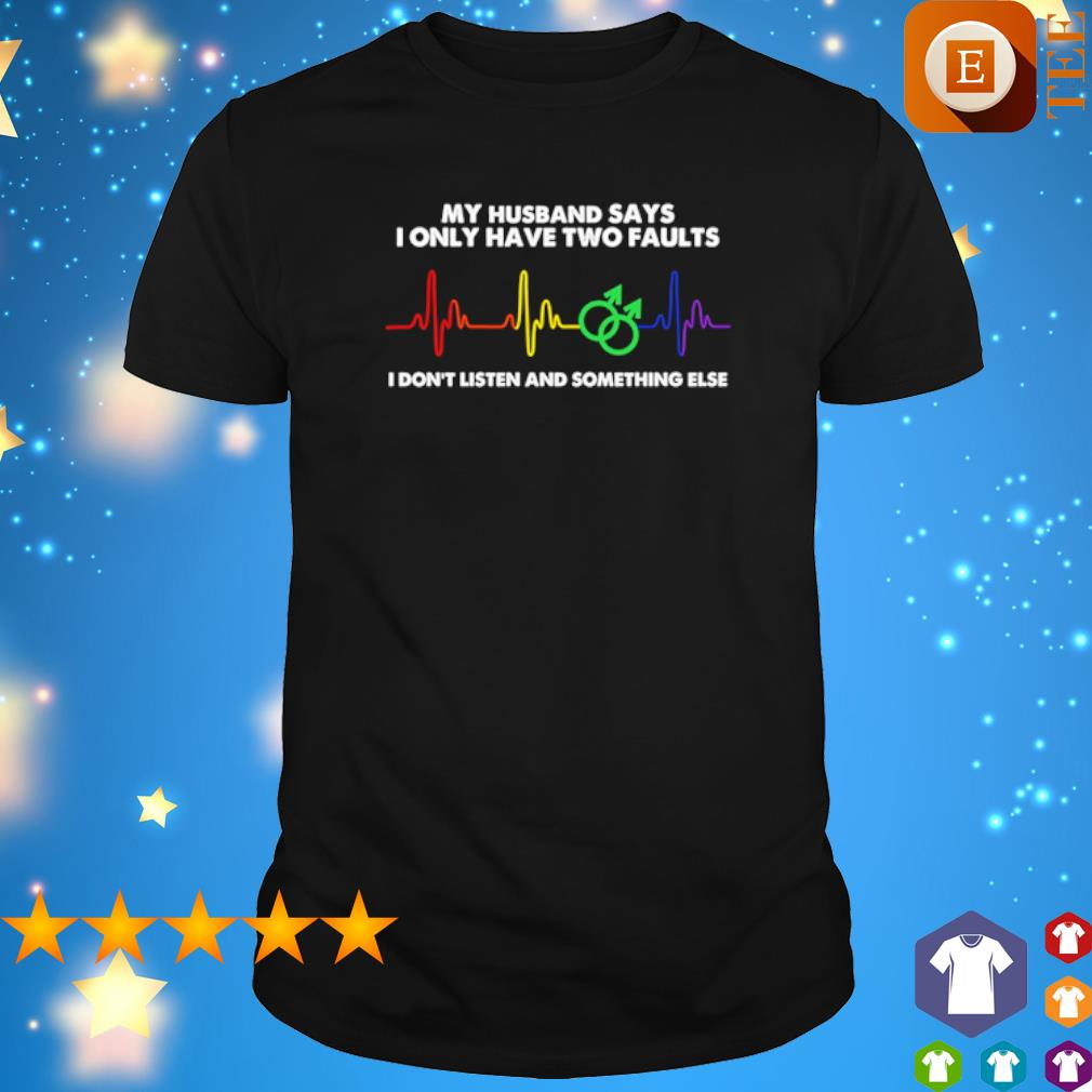 Heartbeat my husband says I only have two faults shirt