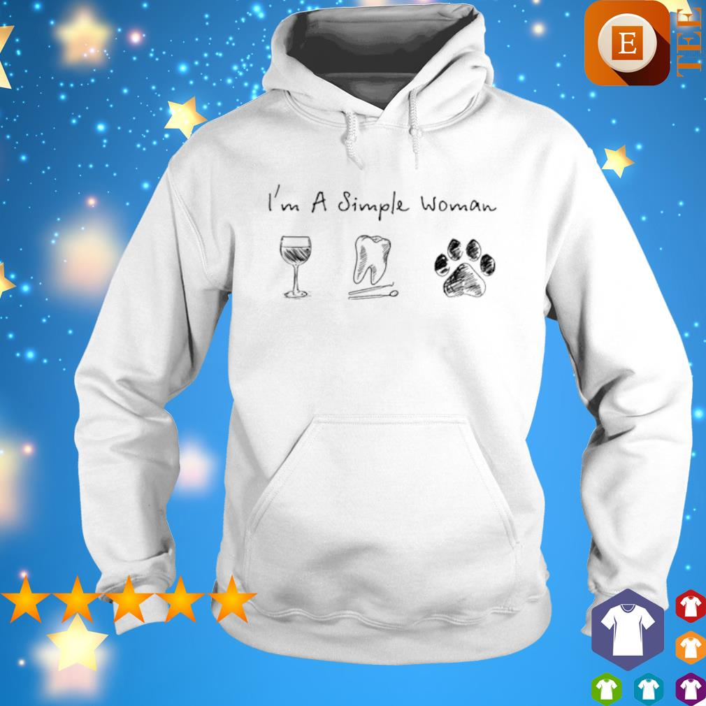 I'm a simple woman I like Wine Tooth and Dog s hoodie