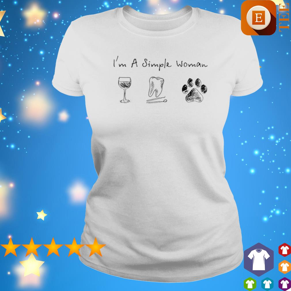 I'm a simple woman I like Wine Tooth and Dog s ladies tee