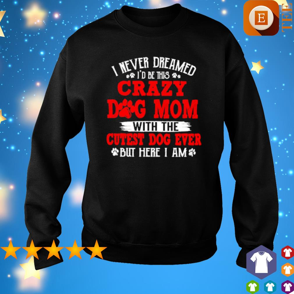 I never dreamed I'd be this crazy Dog Mom with the cutest dog ever s sweater