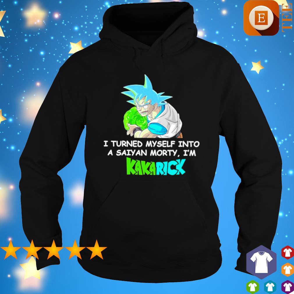 I turned myself into a saiyan morty I'm Kakarick s hoodie