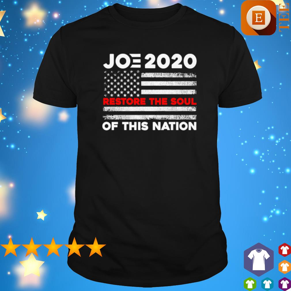 Joe 2020 restore the soul of this nation shirt