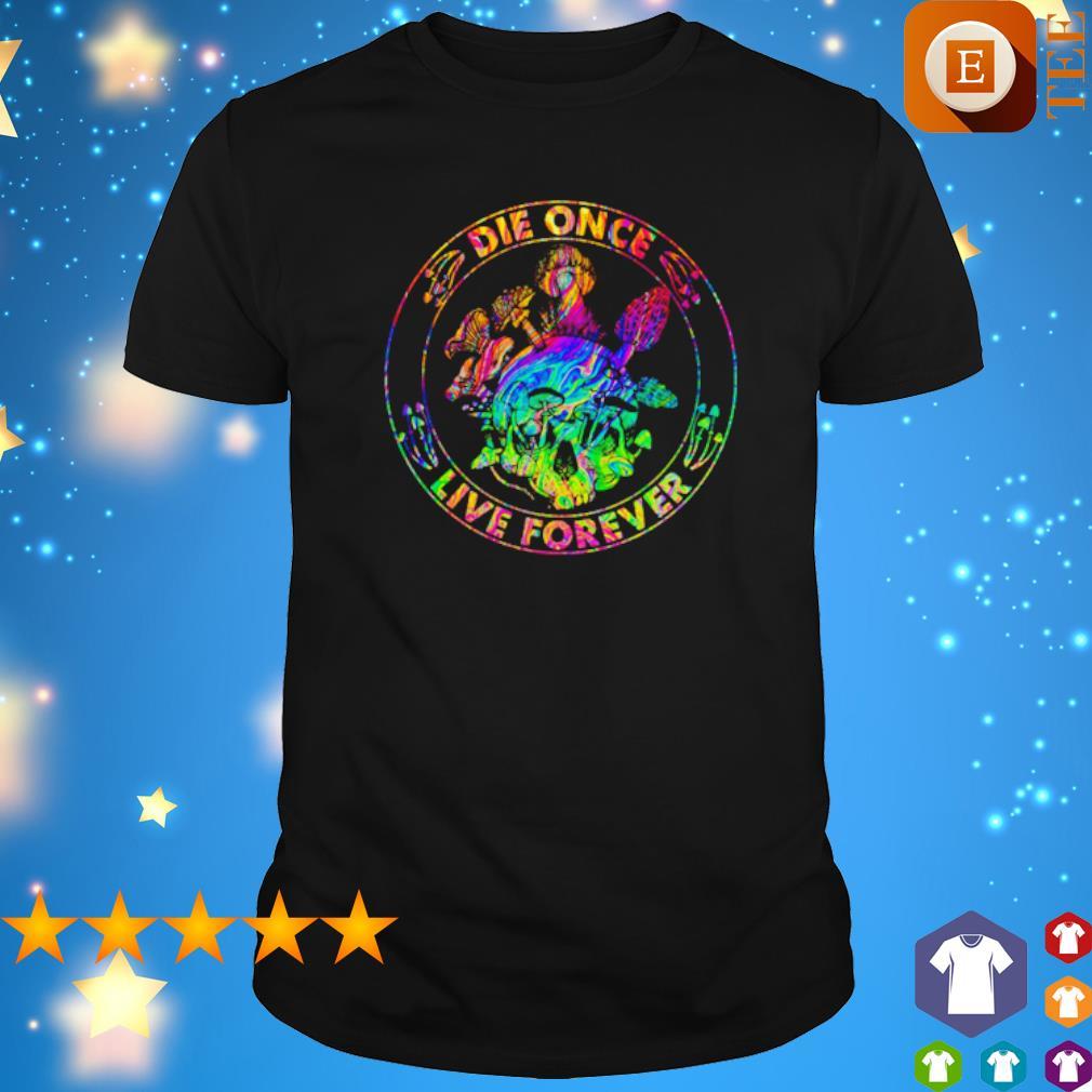 LGBT Mushroom DIe Once Live Forever shirt
