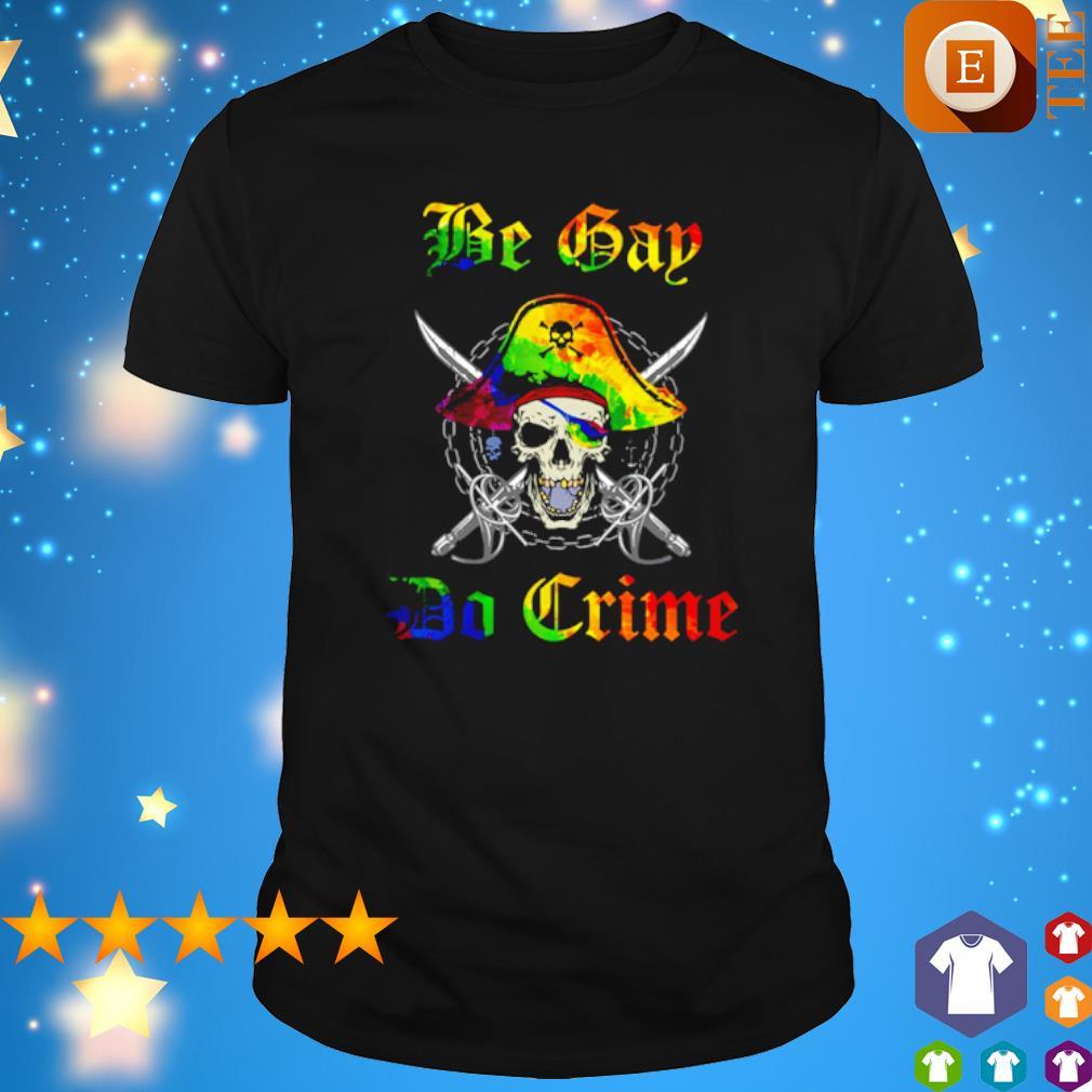 Lgbt skull Be Gay Do Crime shirt