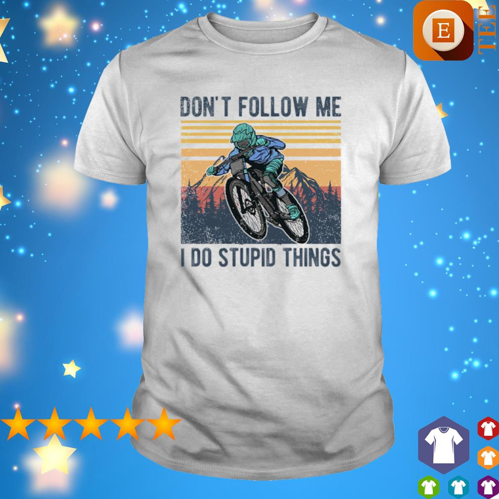 Mountainbike don't follow me I do stupid things vintage shirt