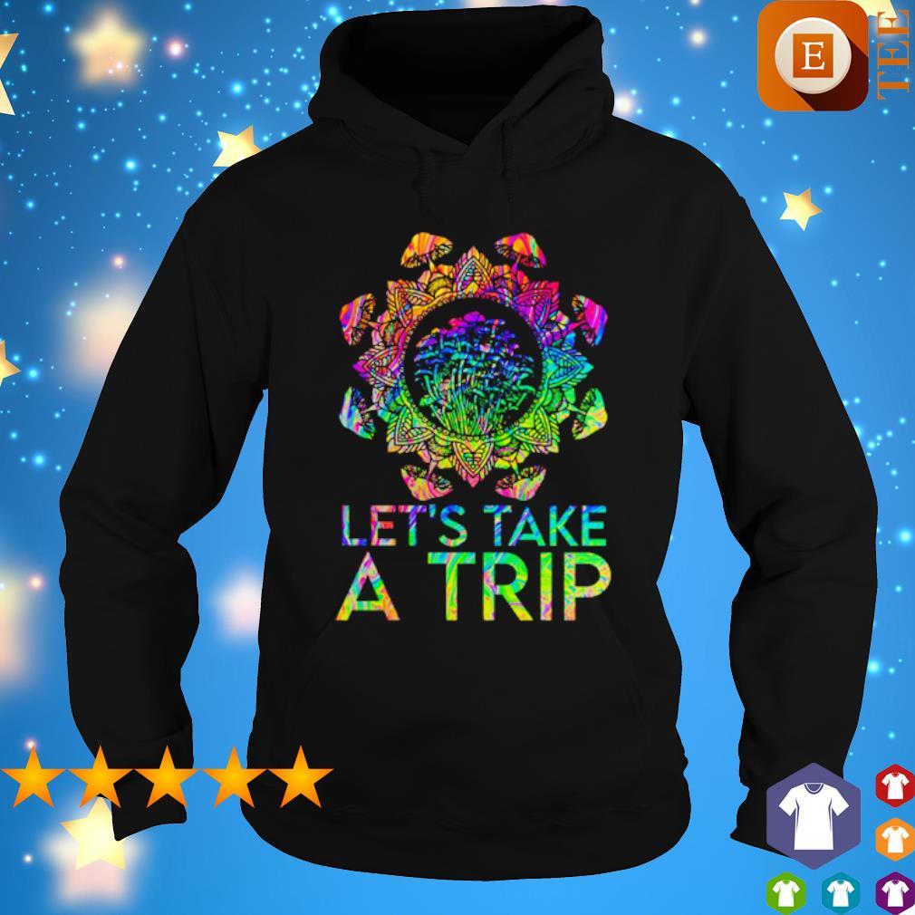 Mushroom Let's Take A Trip s hoodie