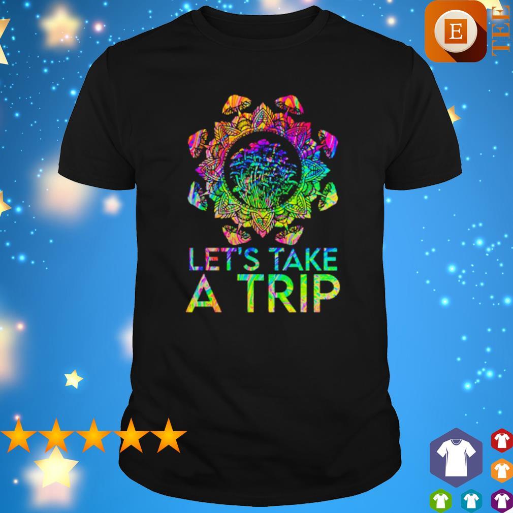 Mushroom Let's Take A Trip shirt
