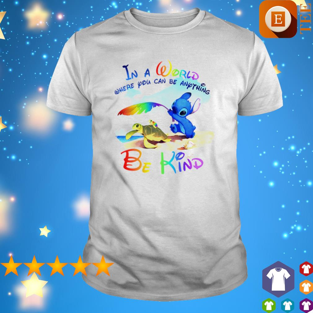Stitch In a world where you can be anything be kind shirt