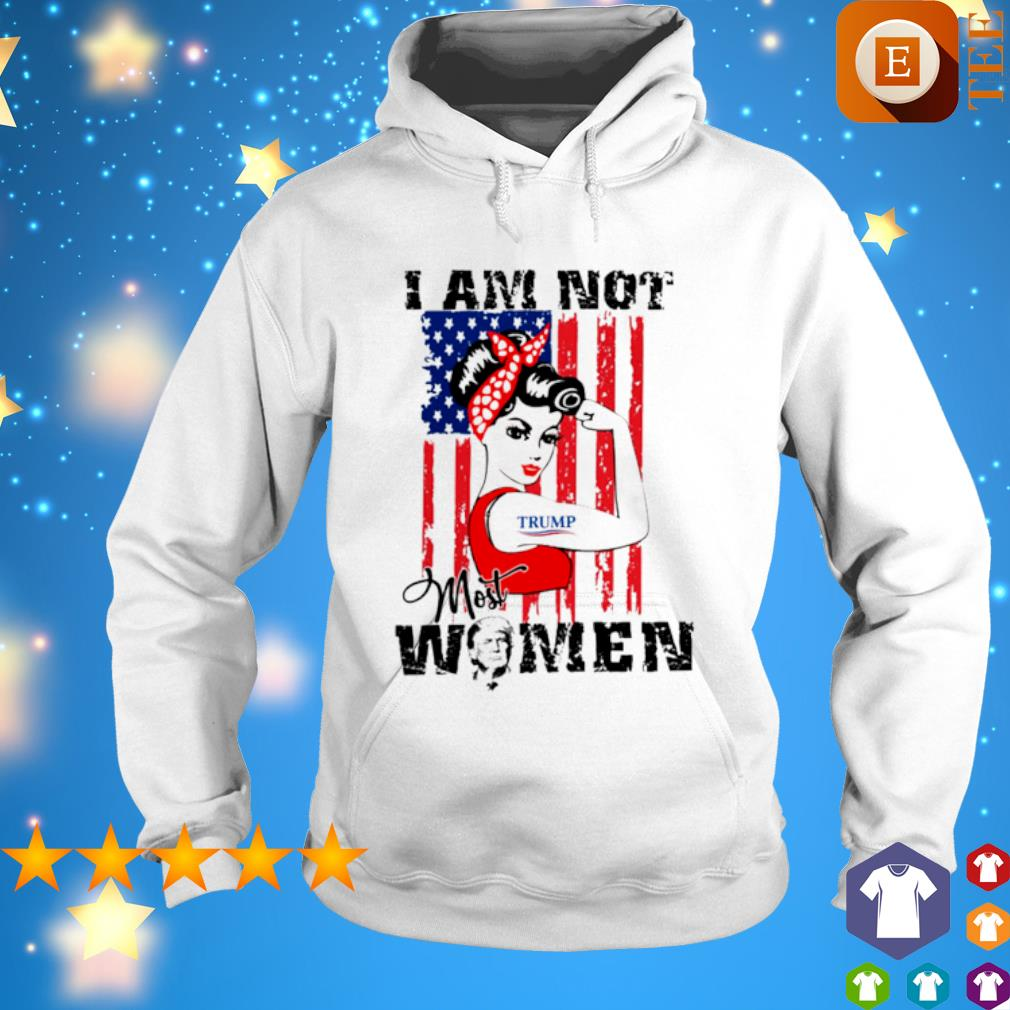 Strong girl I am not most women Trump s hoodie