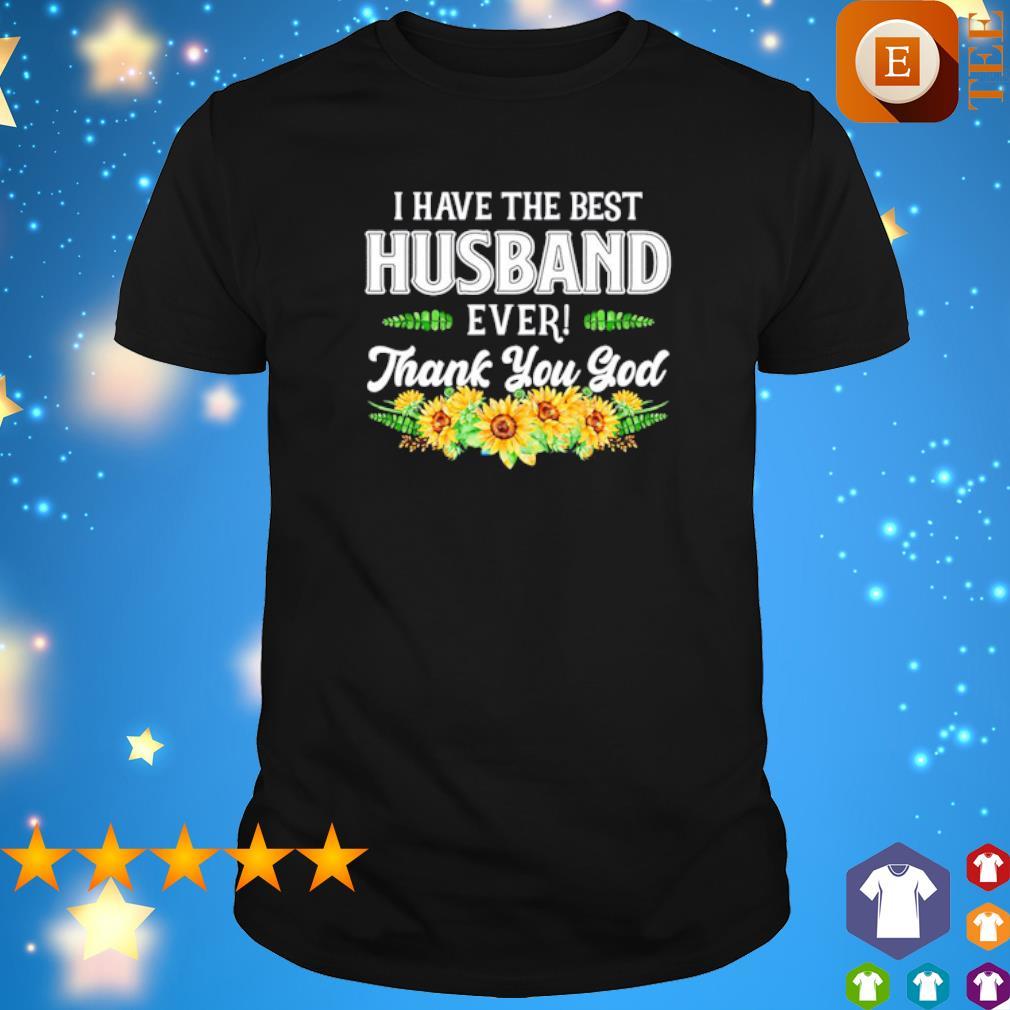 Sunflower I have the best Husband ever thank you god shirt