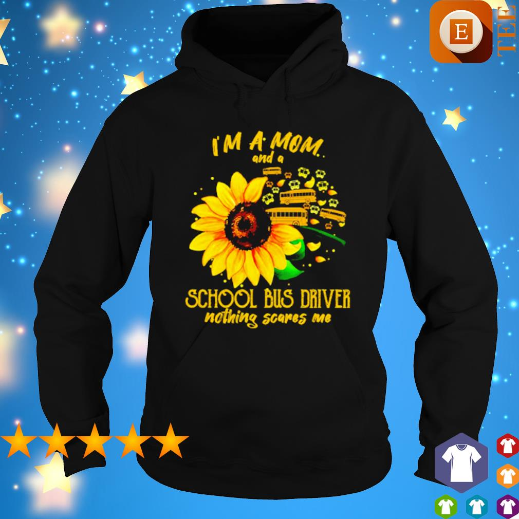 Sunflower I'm a Mom and a school bus driver nothing scares me s hoodie