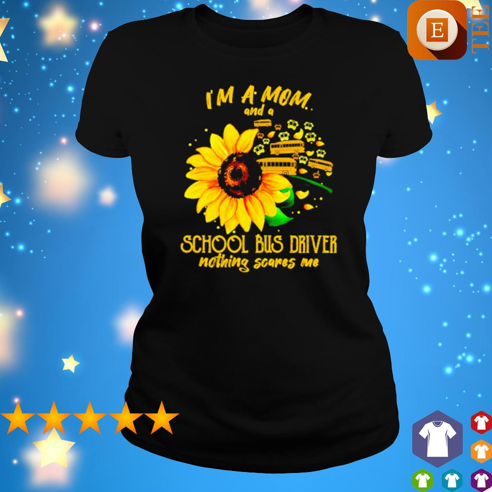 Sunflower I'm a Mom and a school bus driver nothing scares me s ladies tee